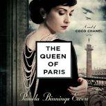 The Queen of Paris A Novel of Coco Chanel, Pamela Binnings Ewen