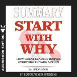 Summary of Start with Why: How Great Leaders Inspire Everyone to Take Action by Simon Sinek, Readtrepreneur Publishing