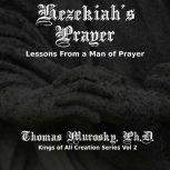 Hezekiah's Prayer Lessons From a Man of Prayer, Thomas Murosky