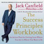 The Success Principles Workbook An Action Plan for Getting from Where You Are to Where You Want to Be, Jack Canfield
