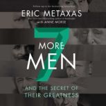Seven More Men And the Secret of Their Greatness, Eric Metaxas