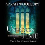 Unbroken in Time The After Cilmeri Series, Sarah Woodbury