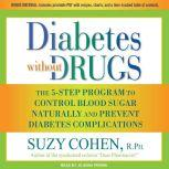 Diabetes without Drugs The 5-Step Program to Control Blood Sugar Naturally and Prevent Diabetes Complications, R.Ph. Cohen