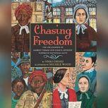 Chasing Freedom The Life Journeys of Harriet Tubman and Susan B. Anthony, Inspired by Historical Facts, Nikki Grimes