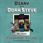 Diary of a Minecraft Dork Steve Book 3: Abandoned Village (An Unofficial Minecraft Diary Book), MC Steve
