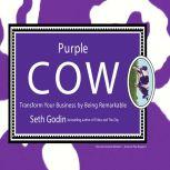Purple Cow Transform Your Business by Being Remarkable, Seth Godin