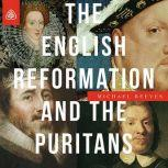 The English Reformation & the Puritans Teaching Series, Michael Reeves
