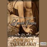 Cowboy Take Me Away, Lorelei James