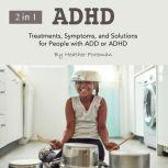 ADHD Treatments, Symptoms, and Solutions for People with ADD or ADHD, Heather Foreman