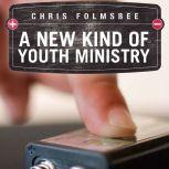 A New Kind of Youth Ministry, Chris Folmsbee