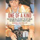 One of a Kind The Story of Stuey The Kid Ungar, the Worlds Greatest Poker Player, Nolan Dalla and Peter Alson
