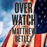 Overwatch A Thriller, Matthew Betley