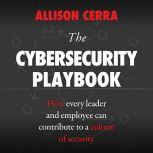 The Cybersecurity Playbook How Every Leader and Employee Can Contribute to a Culture of Security, Allison Cerra