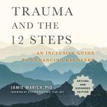 Trauma and the 12 Steps, Revised and Expanded An Inclusive Guide to Enhancing Recovery, Jamie Marich