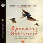 Openness Unhindered Further Thoughts of an Unlikely Convert on Sexual Identity and Union with Christ, Rosaria Champagne Butterfield