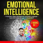 Emotional Intelligence 2 Books in 1: It includes Anger Management and Body Language – Learn the hidden Secrets to EI and NLP!, Self Discovery Academy