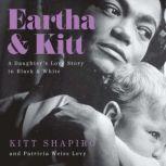 Eartha & Kitt A Daughter's Love Story in Black and White, Kitt Shapiro/Patricia Weiss Levy