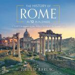 The History of Rome in 12 Buildings A Travel Companion to the Hidden Secrets of The Eternal City, Phillip Barlag