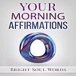 Your Morning Affirmations, Bright Soul Words