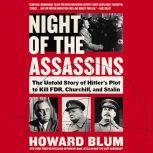Night of the Assassins The Untold Story of Hitler's Plot to Kill FDR, Churchill, and Stalin, Howard Blum