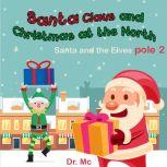 Santa Claus and Christmas at The North ploe 2 Santa and the Elves Children Story Books Set, Dr. MC