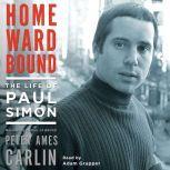 Homeward Bound The Life of Paul Simon, Peter Ames Carlin