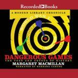 Dangerous Games The Uses and Abuses of History, Margaret MacMillan