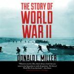 The Story of World War II, Donald L. Miller; Revised, expanded, and updated from the original text by Henry Steele Commanger