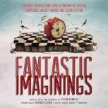Fantastic Imaginings A Journey through 3500 Years of Imaginative Writing, Comprising Fantasy, Horror, and Science Fiction, Stefan Rudnicki; Introduction by Harlan Ellison