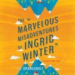 The Marvelous Misadventures of Ingrid Winter, J.S. Drangsholt