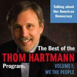The Best of the Thom Hartmann Program Volume I: We the People, Thom Hartmann