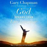 God Speaks Your Love Language How to Express and Experience God's Love, Gary Chapman