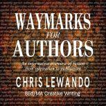 Waymarks for Authors an informative overview of fiction, from inspiration to publication, Chris Lewando