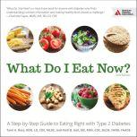 What Do I Eat Now? A Step-by-Step Guide to Eating Right with Type 2 Diabetes, MS Geil