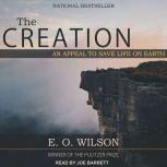 The Creation An Appeal to Save Life on Earth, E.O. Wilson