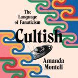 Cultish The Language of Fanaticism, Amanda Montell
