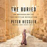 The Buried An Archaeology of the Egyptian Revolution, Peter Hessler
