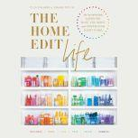 The Home Edit Life The No-Guilt Guide to Owning What You Want and Organizing Everything, Clea Shearer