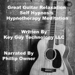 Great Guitar Playing Self Hypnosis Hypnotherapy Meditation, Key Guy Technology LLC