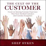 The Cult of the Customer Create an Amazing Customer Experience That Turns Satisfied Customers Into Customer Evangelists, Shep Hyken