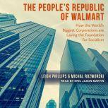 The People's Republic of Walmart How the World's Biggest Corporations are Laying the Foundation for Socialism, Leigh Phillips