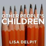 Other People's Children Cultural Conflict in the Classroom, Lisa Delpit