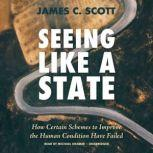 Seeing Like a State How Certain Schemes to Improve the Human Condition Have Failed, James C. Scott