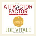 The Attractor Factor, 2nd Edition 5 Easy Steps For Creating Wealth (Or Anything Else) from the Inside Out, Joe Vitale