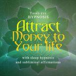 Attract money to your life, Third eye hypnosis