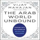 The Arab World Unbound Tapping into the Power of 350 Million Consumers, Vijay Mahajan