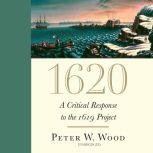 1620 A Critical Response to the 1619 Project, Peter W. Wood