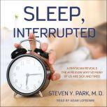 Sleep, Interrupted A Physician Reveals the #1 Reason Why So Many of Us Are Sick and Tired, MD Park