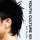 Youth Culture 101, Walt Mueller