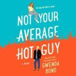 Not Your Average Hot Guy A Novel, Gwenda Bond